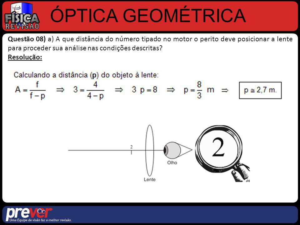 ÓPTICA GEOMÉTRICA Questão 08) a) A que distância do número tipado no motor o perito deve posicionar a lente para proceder sua análise nas condições de
