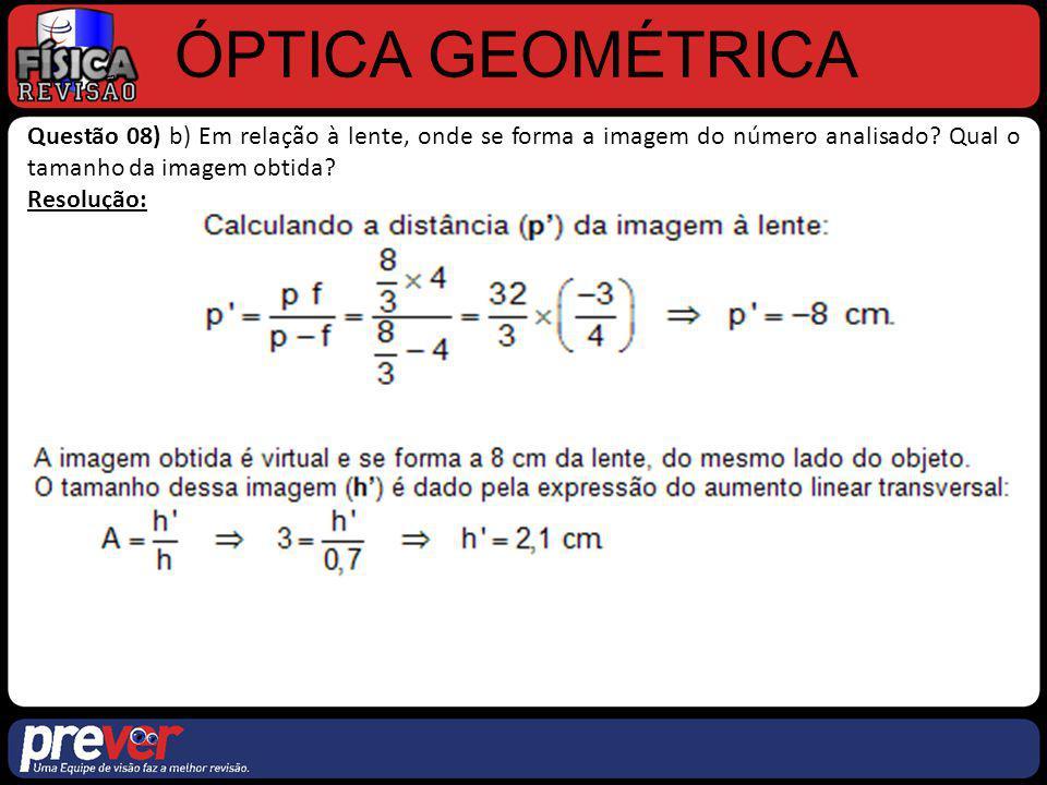 ÓPTICA GEOMÉTRICA Questão 08) b) Em relação à lente, onde se forma a imagem do número analisado? Qual o tamanho da imagem obtida? Resolução: