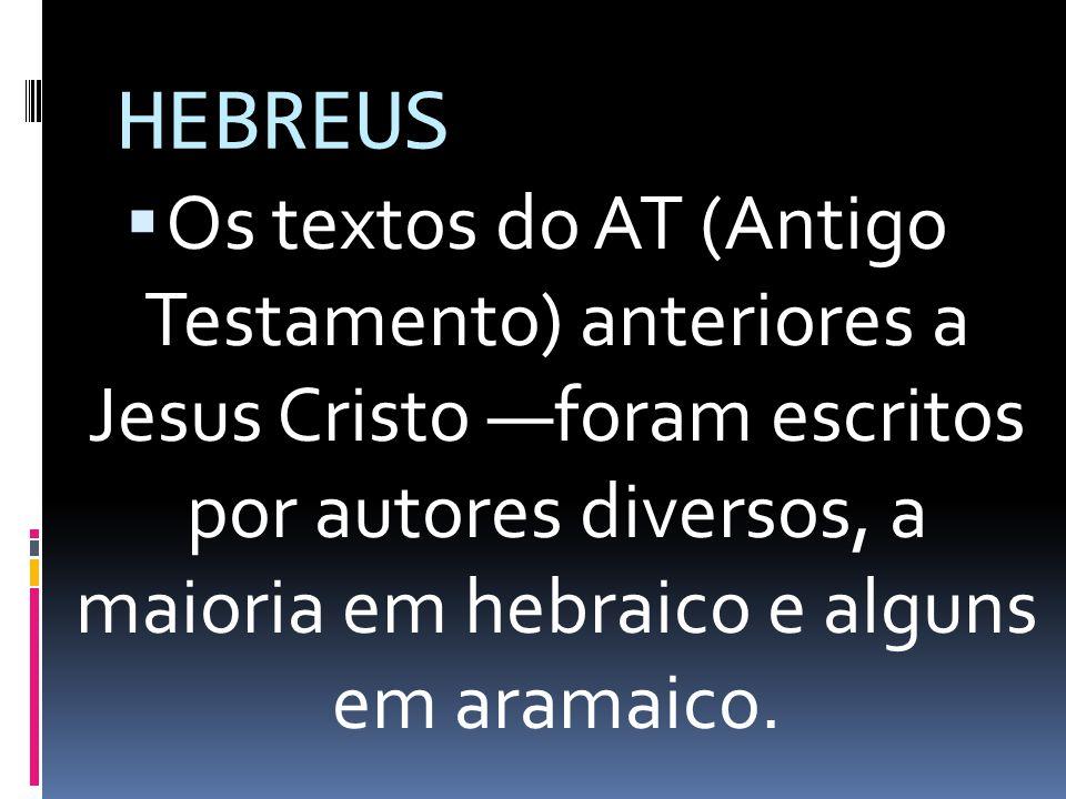 HEBREUS Os textos do AT (Antigo Testamento) anteriores a Jesus Cristo foram escritos por autores diversos, a maioria em hebraico e alguns em aramaico.