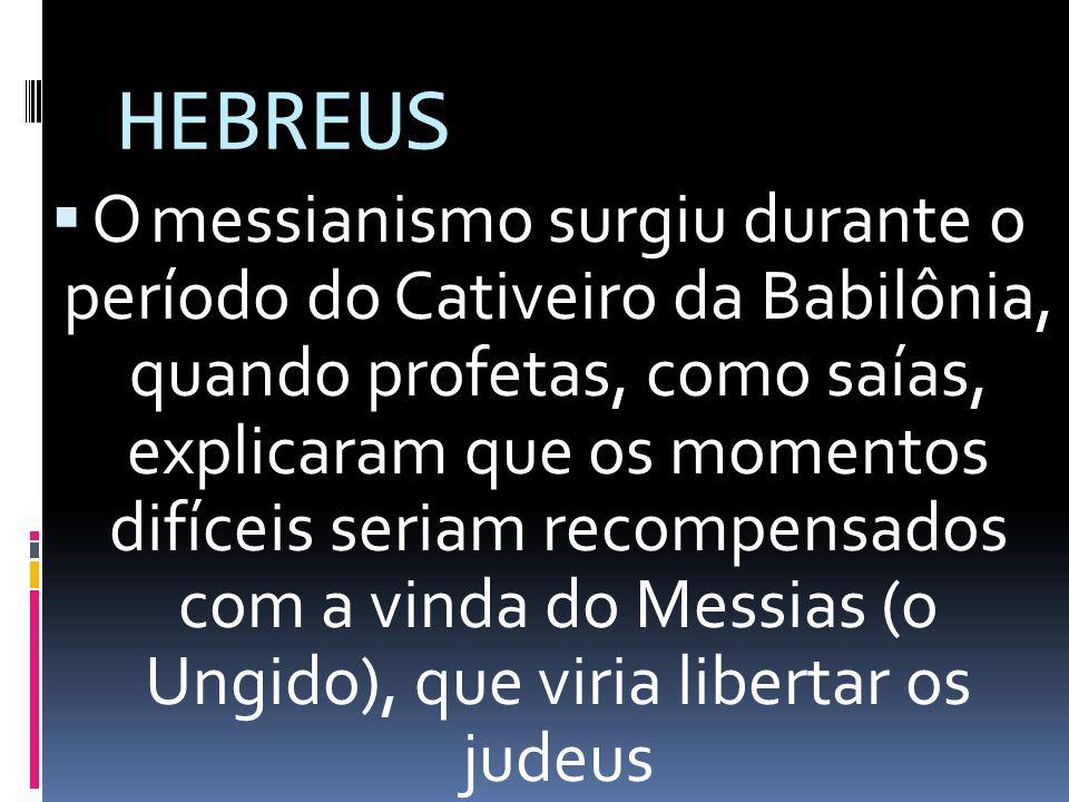 HEBREUS Omessianismo surgiu durante o período do Cativeiro da Babilônia, quando profetas, como saías, explicaram que os momentos difíceis seriam reco