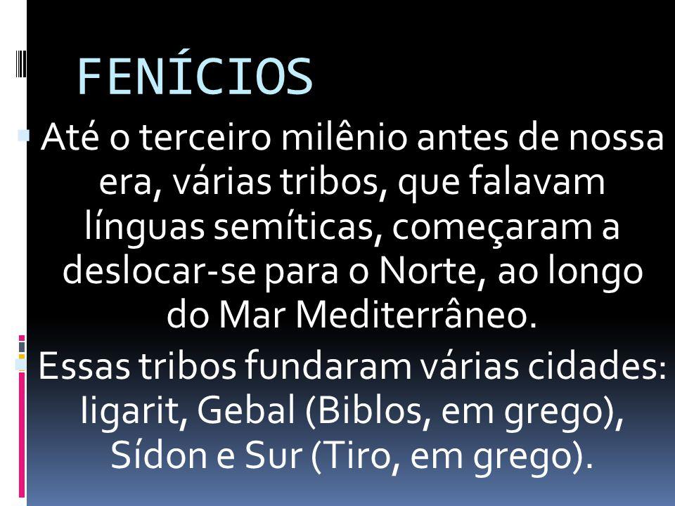 FENÍCIOS Até o terceiro milênio antes de nossa era, várias tribos, que falavam línguas semíticas, começaram a deslocar-se para o Norte, ao longo do Ma