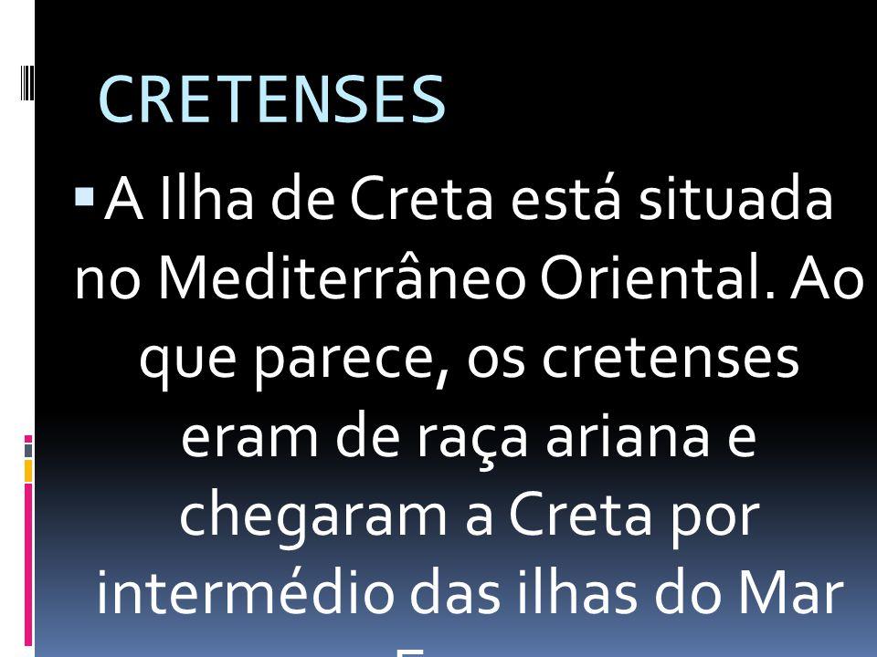 CRETENSES A Ilha de Creta está situada no Mediterrâneo Oriental. Ao que parece, os cretenses eram de raça ariana e chegaram a Creta por intermédio das