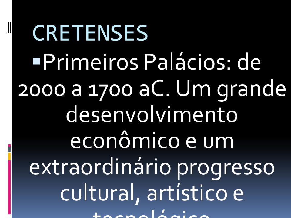 CRETENSES Primeiros Palácios: de 2000 a 1700 aC. Um grande desenvolvimento econômico e um extraordinário progresso cultural, artístico e tecnológico