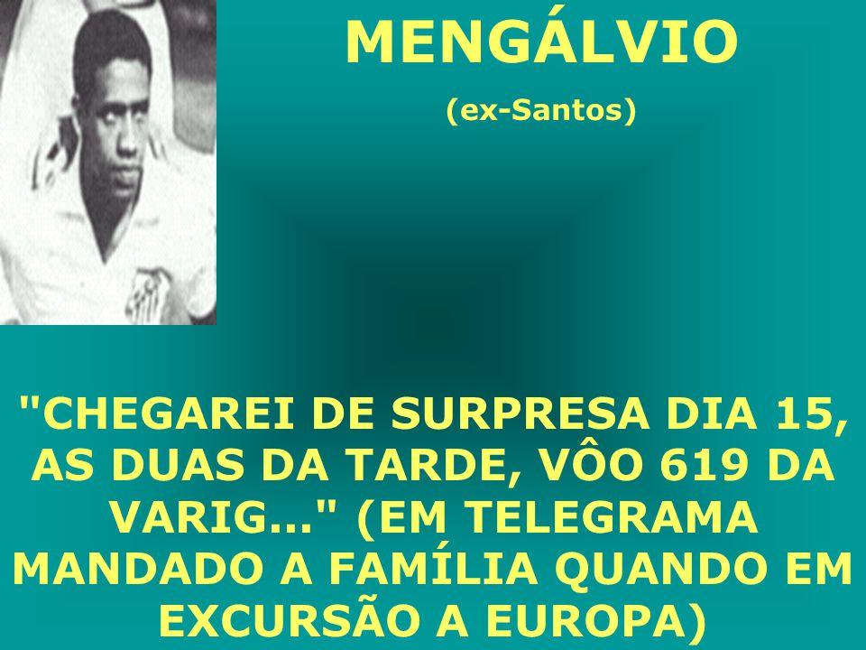 MENGÁLVIO (ex-Santos) CHEGAREI DE SURPRESA DIA 15, AS DUAS DA TARDE, VÔO 619 DA VARIG... (EM TELEGRAMA MANDADO A FAMÍLIA QUANDO EM EXCURSÃO A EUROPA)