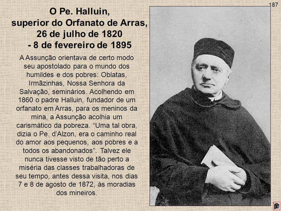 187 O Pe. Halluin, superior do Orfanato de Arras, 26 de julho de 1820 - 8 de fevereiro de 1895 A Assunção orientava de certo modo seu apostolado para