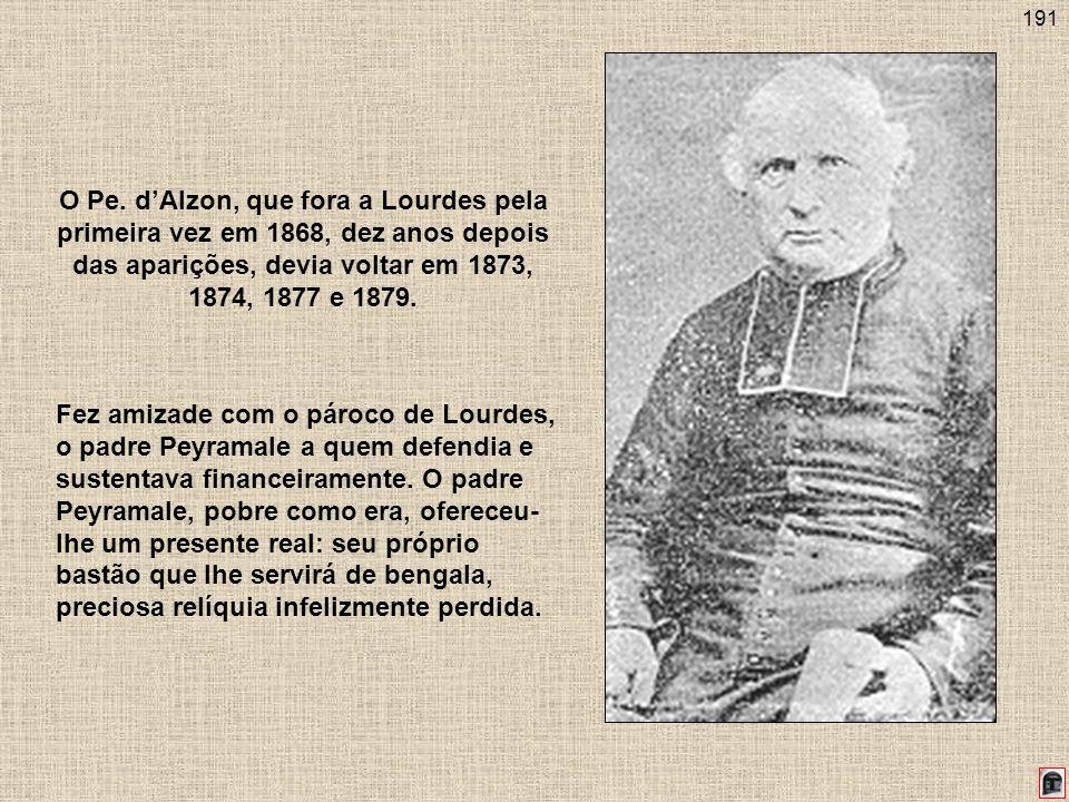 191 O Pe. dAlzon, que fora a Lourdes pela primeira vez em 1868, dez anos depois das aparições, devia voltar em 1873, 1874, 1877 e 1879. Fez amizade co