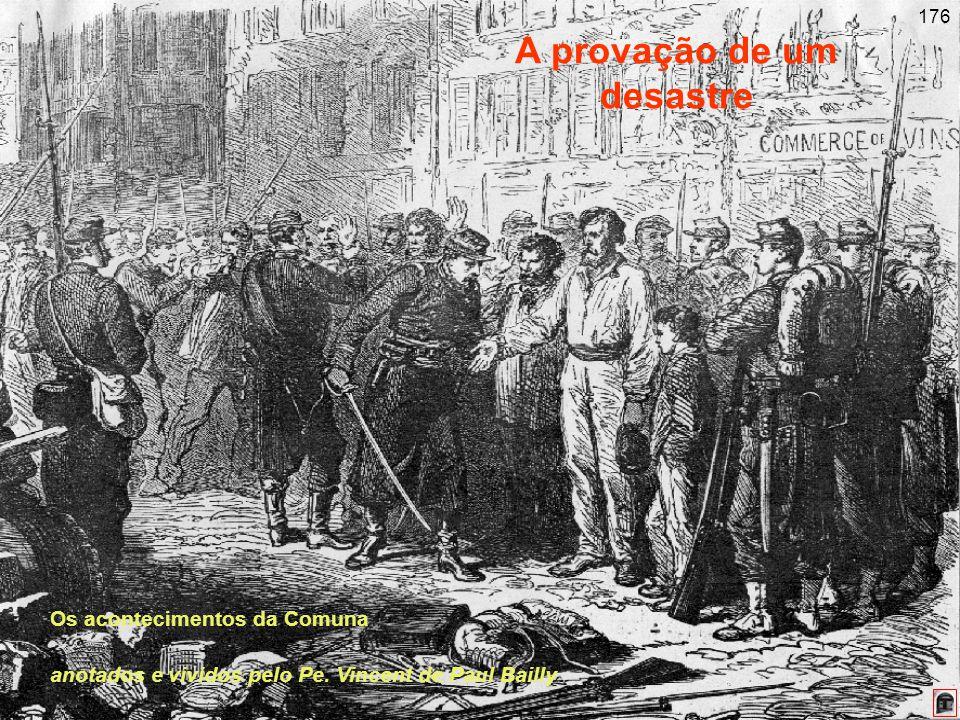 176 A provação de um desastre Os acontecimentos da Comuna anotados e vividos pelo Pe. Vincent de Paul Bailly