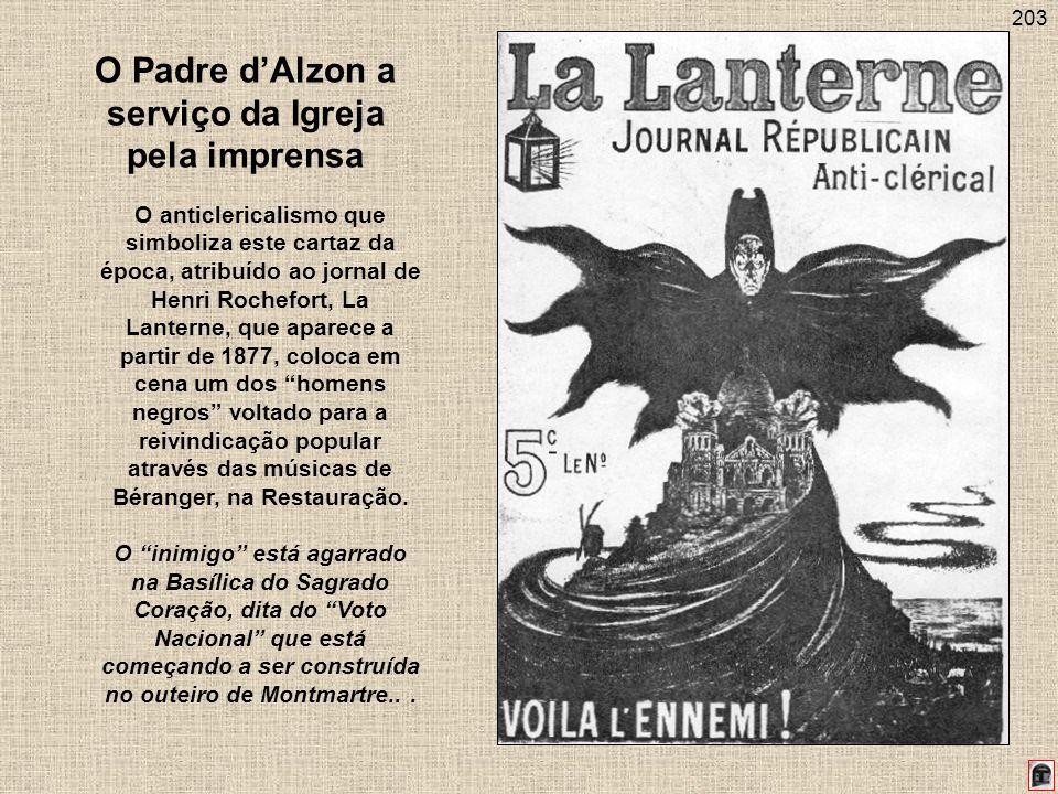 203 O Padre dAlzon a serviço da Igreja pela imprensa O anticlericalismo que simboliza este cartaz da época, atribuído ao jornal de Henri Rochefort, La