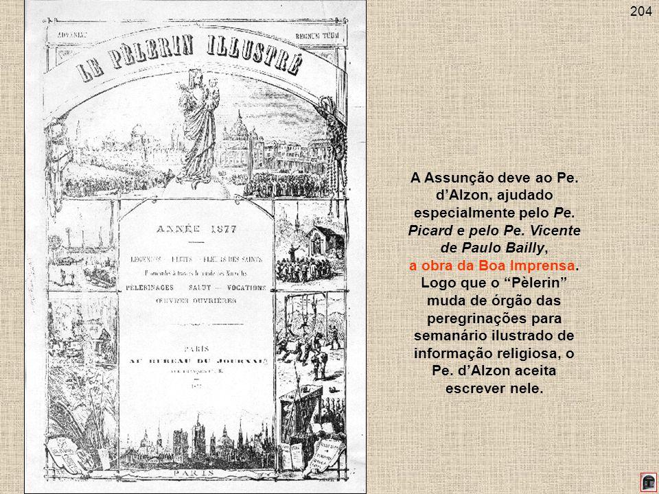204 A Assunção deve ao Pe. dAlzon, ajudado especialmente pelo Pe. Picard e pelo Pe. Vicente de Paulo Bailly, a obra da Boa Imprensa. Logo que o Pèleri