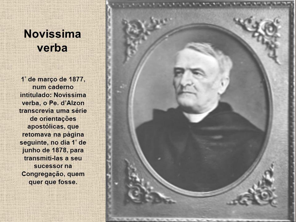 207 Novissima verba 1 º de março de 1877, num caderno intitulado: Novissima verba, o Pe. dAlzon transcrevia uma série de orientações apostólicas, que