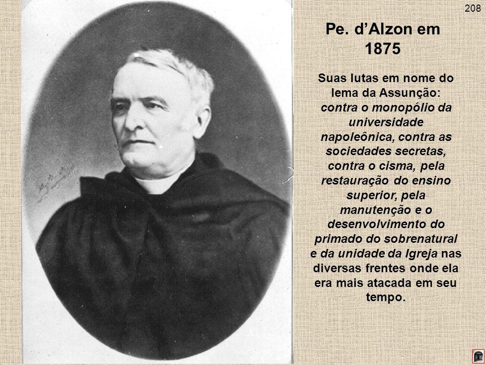 208 Pe. dAlzon em 1875 Suas lutas em nome do lema da Assunção: contra o monopólio da universidade napoleônica, contra as sociedades secretas, contra o