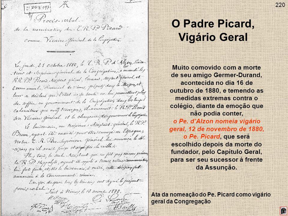 220 O Padre Picard, Vigário Geral Muito comovido com a morte de seu amigo Germer-Durand, acontecida no dia 16 de outubro de 1880, e temendo as medidas extremas contra o colégio, diante da emoção que não podia conter, o Pe.