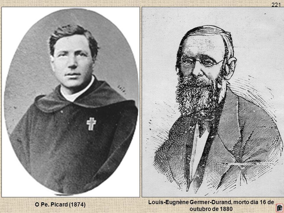 221 Louis-Eugnène Germer-Durand, morto dia 16 de outubro de 1880 O Pe. Picard (1874)