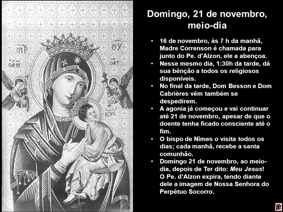 224 Domingo, 21 de novembro, meio-dia 16 de novembro, às 7 h da manhã, Madre Correnson é chamada para junto do Pe. dAlzon, ele a abençoa. Nesse mesmo