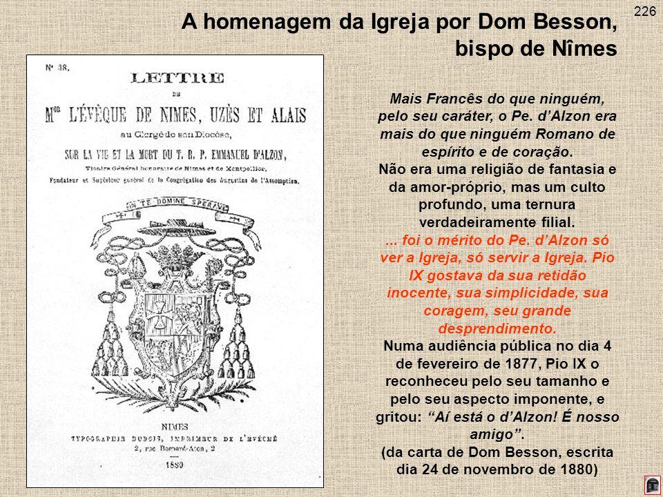226 A homenagem da Igreja por Dom Besson, bispo de Nîmes Mais Francês do que ninguém, pelo seu caráter, o Pe. dAlzon era mais do que ninguém Romano de