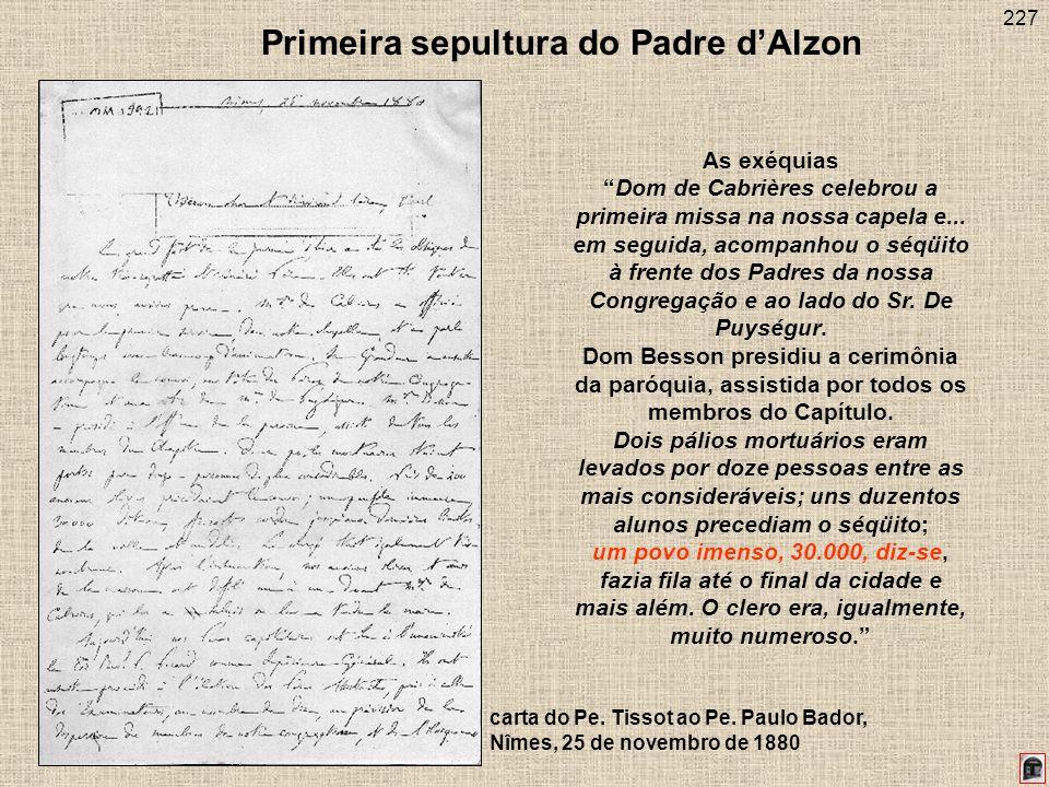 227 Primeira sepultura do Padre dAlzon carta do Pe. Tissot ao Pe. Paulo Bador, Nîmes, 25 de novembro de 1880 As exéquiasDom de Cabrières celebrou a pr