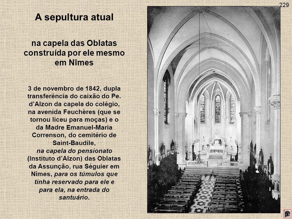 229 A sepultura atual na capela das Oblatas construída por ele mesmo em Nîmes 3 de novembro de 1842, dupla transferência do caixão do Pe. dAlzon da ca