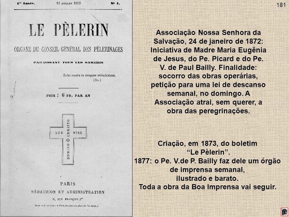 181 Associação Nossa Senhora da Salvação, 24 de janeiro de 1872: Iniciativa de Madre Maria Eugênia de Jesus, do Pe. Picard e do Pe. V. de Paul Bailly.