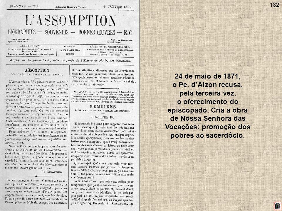 182 24 de maio de 1871, o Pe. dAlzon recusa, pela terceira vez, o oferecimento do episcopado. Cria a obra de Nossa Senhora das Vocações: promoção dos