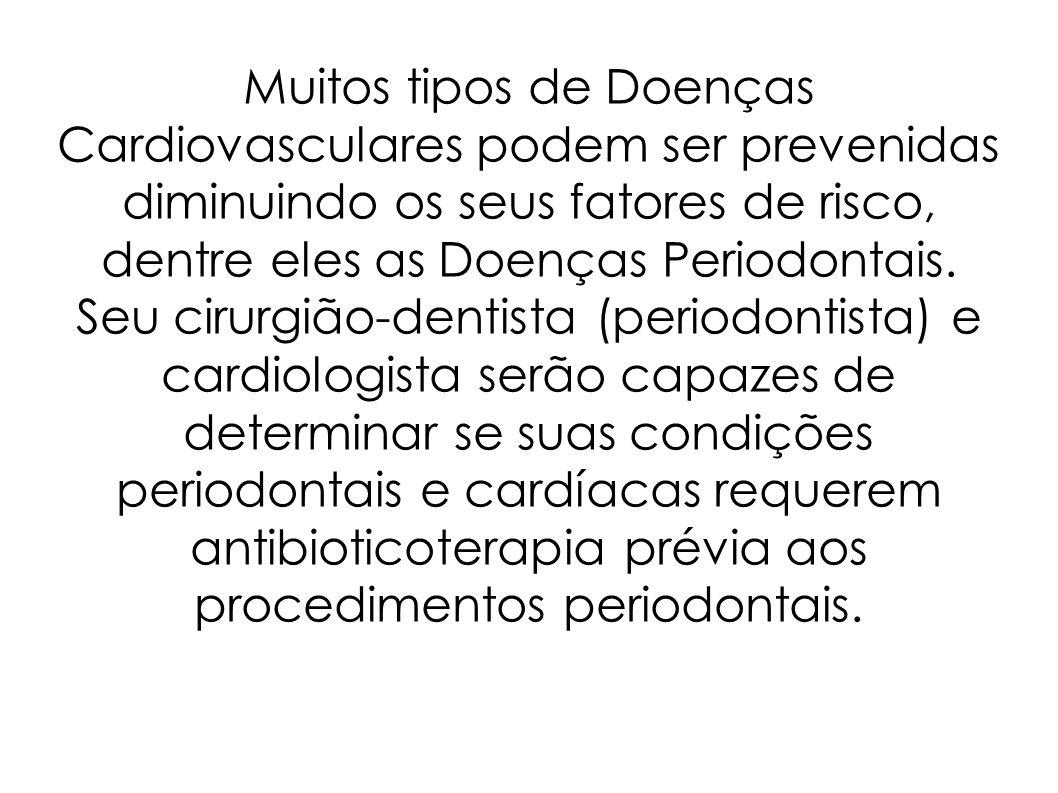 Muitos tipos de Doenças Cardiovasculares podem ser prevenidas diminuindo os seus fatores de risco, dentre eles as Doenças Periodontais. Seu cirurgião-