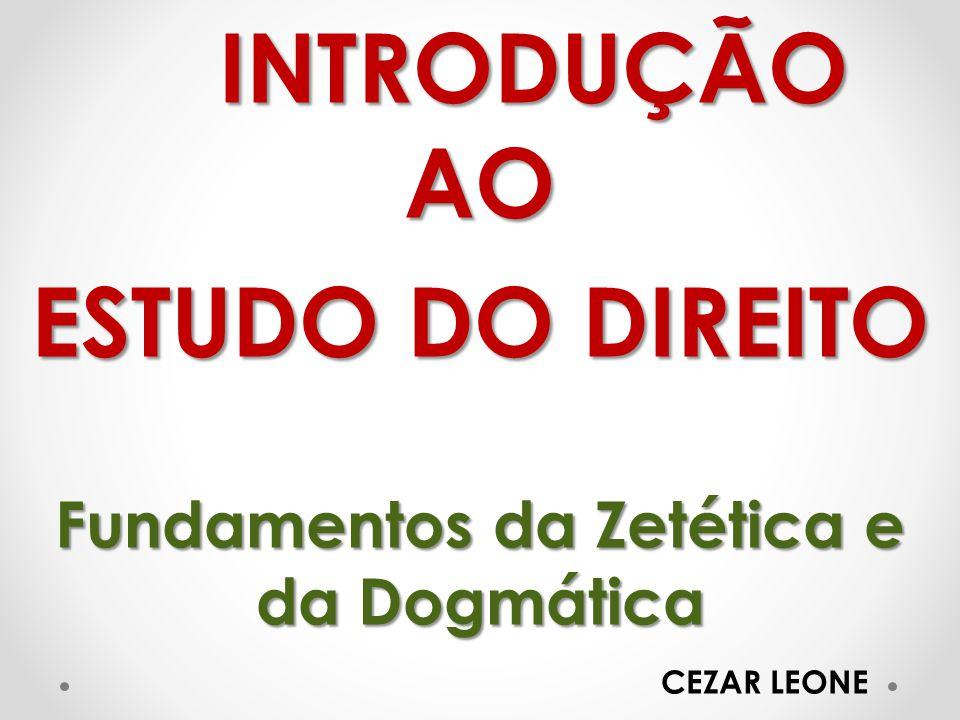 INTRODUÇÃO AO ESTUDO DO DIREITO Fundamentos da Zetética e da Dogmática CEZAR LEONE