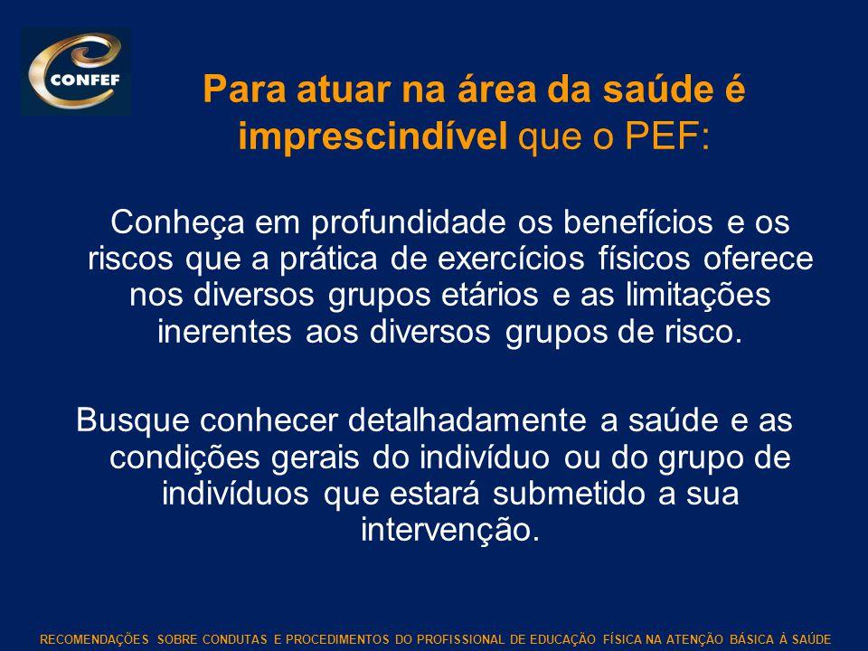RECOMENDAÇÕES SOBRE CONDUTAS E PROCEDIMENTOS DO PROFISSIONAL DE EDUCAÇÃO FÍSICA NA ATENÇÃO BÁSICA À SAÚDE Para atuar na área da saúde é imprescindível