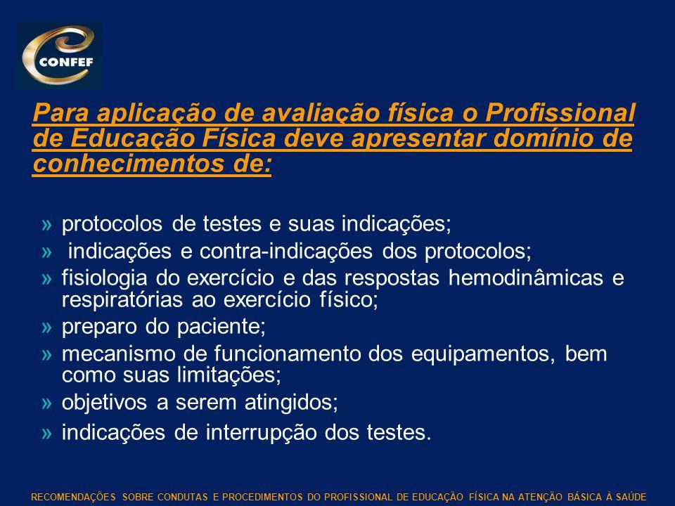 RECOMENDAÇÕES SOBRE CONDUTAS E PROCEDIMENTOS DO PROFISSIONAL DE EDUCAÇÃO FÍSICA NA ATENÇÃO BÁSICA À SAÚDE Para aplicação de avaliação física o Profiss