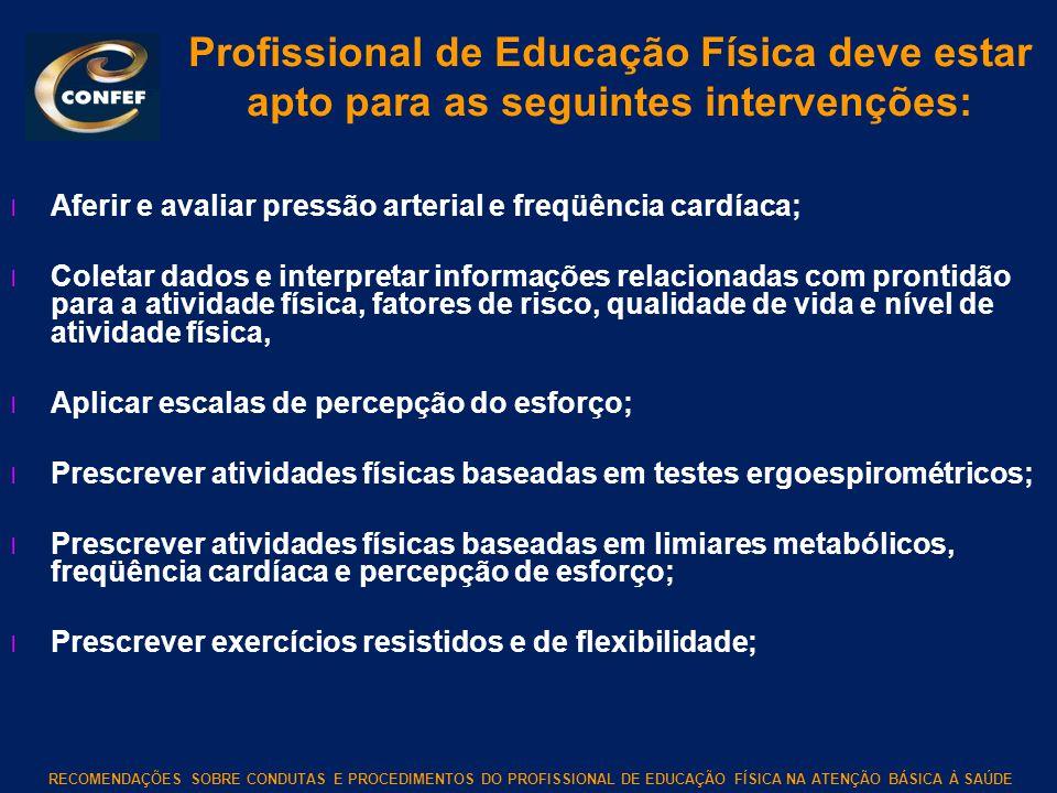 RECOMENDAÇÕES SOBRE CONDUTAS E PROCEDIMENTOS DO PROFISSIONAL DE EDUCAÇÃO FÍSICA NA ATENÇÃO BÁSICA À SAÚDE Profissional de Educação Física deve estar a