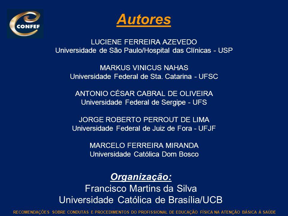 RECOMENDAÇÕES SOBRE CONDUTAS E PROCEDIMENTOS DO PROFISSIONAL DE EDUCAÇÃO FÍSICA NA ATENÇÃO BÁSICA À SAÚDE Autores LUCIENE FERREIRA AZEVEDO Universidad