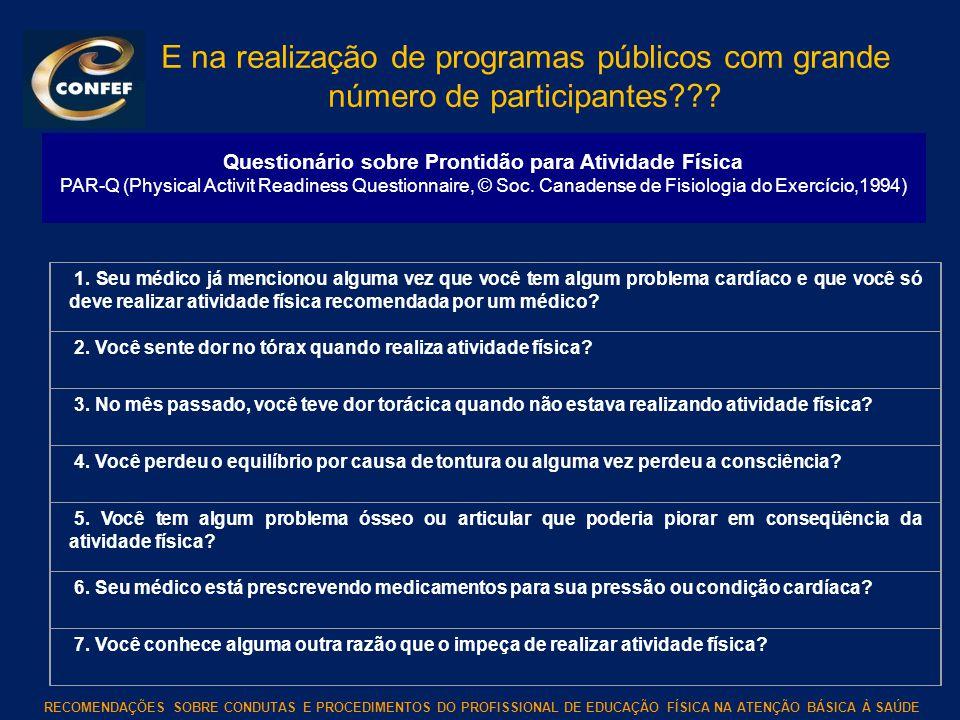 RECOMENDAÇÕES SOBRE CONDUTAS E PROCEDIMENTOS DO PROFISSIONAL DE EDUCAÇÃO FÍSICA NA ATENÇÃO BÁSICA À SAÚDE Questionário sobre Prontidão para Atividade