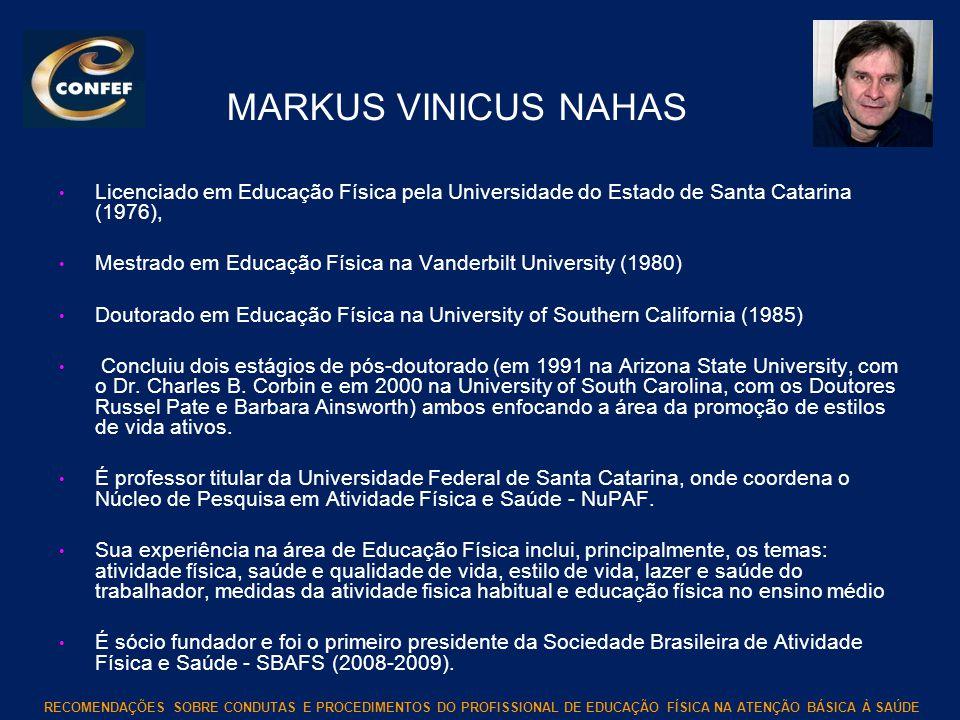 RECOMENDAÇÕES SOBRE CONDUTAS E PROCEDIMENTOS DO PROFISSIONAL DE EDUCAÇÃO FÍSICA NA ATENÇÃO BÁSICA À SAÚDE MARKUS VINICUS NAHAS Licenciado em Educação