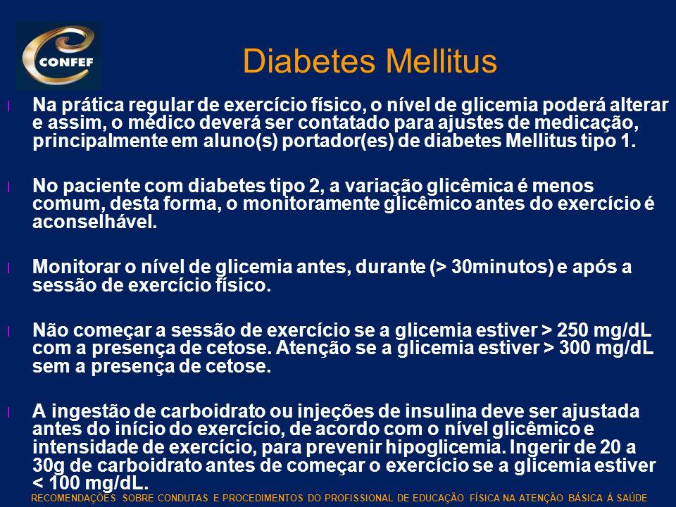 RECOMENDAÇÕES SOBRE CONDUTAS E PROCEDIMENTOS DO PROFISSIONAL DE EDUCAÇÃO FÍSICA NA ATENÇÃO BÁSICA À SAÚDE Diabetes Mellitus l Na prática regular de ex
