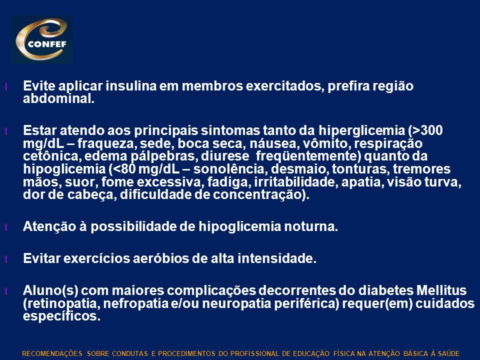 RECOMENDAÇÕES SOBRE CONDUTAS E PROCEDIMENTOS DO PROFISSIONAL DE EDUCAÇÃO FÍSICA NA ATENÇÃO BÁSICA À SAÚDE l Evite aplicar insulina em membros exercita