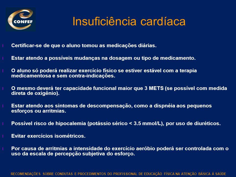 RECOMENDAÇÕES SOBRE CONDUTAS E PROCEDIMENTOS DO PROFISSIONAL DE EDUCAÇÃO FÍSICA NA ATENÇÃO BÁSICA À SAÚDE Insuficiência cardíaca l Certificar-se de qu