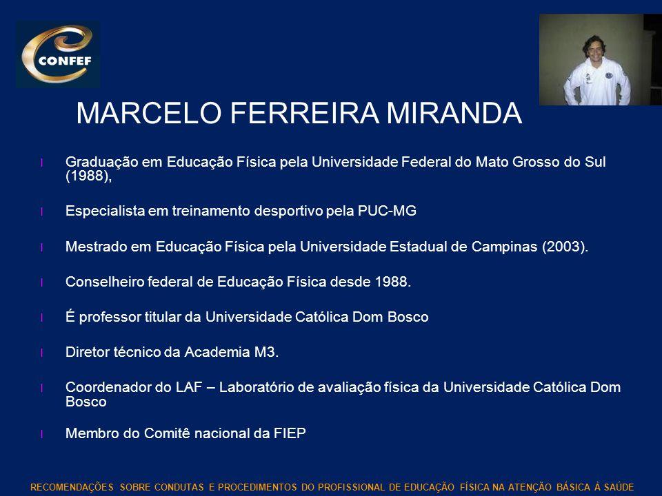 RECOMENDAÇÕES SOBRE CONDUTAS E PROCEDIMENTOS DO PROFISSIONAL DE EDUCAÇÃO FÍSICA NA ATENÇÃO BÁSICA À SAÚDE MARCELO FERREIRA MIRANDA l Graduação em Educ