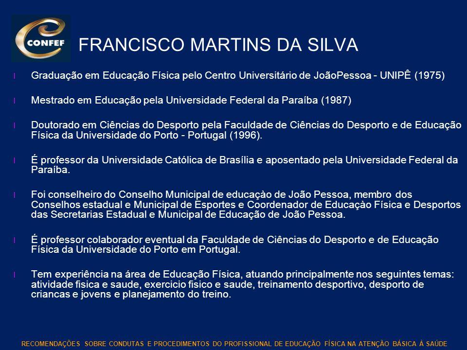 RECOMENDAÇÕES SOBRE CONDUTAS E PROCEDIMENTOS DO PROFISSIONAL DE EDUCAÇÃO FÍSICA NA ATENÇÃO BÁSICA À SAÚDE FRANCISCO MARTINS DA SILVA l Graduação em Ed