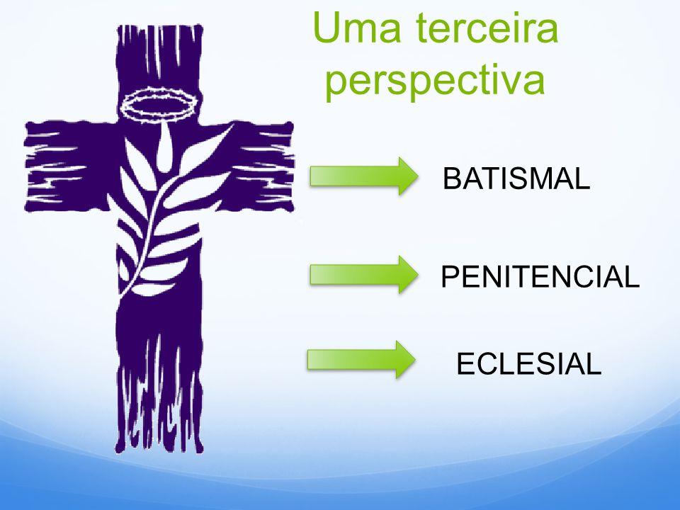 BATISMAL PENITENCIAL Uma terceira perspectiva ECLESIAL