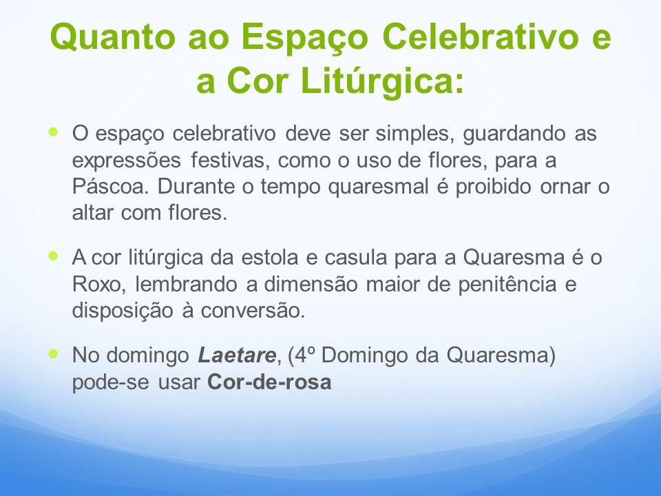 Quanto ao Espaço Celebrativo e a Cor Litúrgica: O espaço celebrativo deve ser simples, guardando as expressões festivas, como o uso de flores, para a