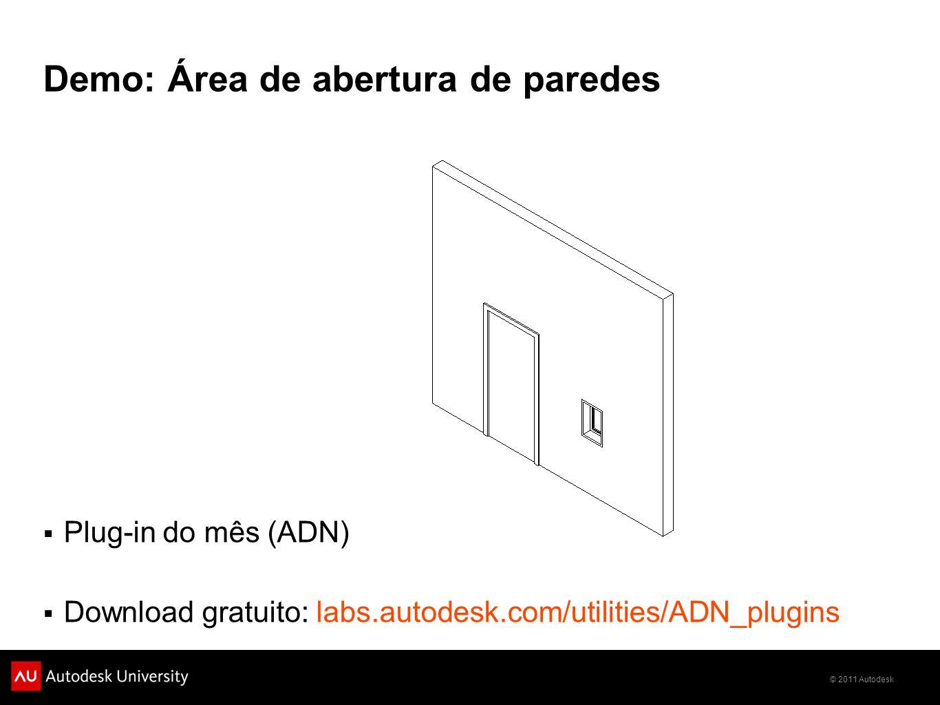 © 2011 Autodesk Demo: Área de abertura de paredes Plug-in do mês (ADN) Download gratuito: labs.autodesk.com/utilities/ADN_plugins