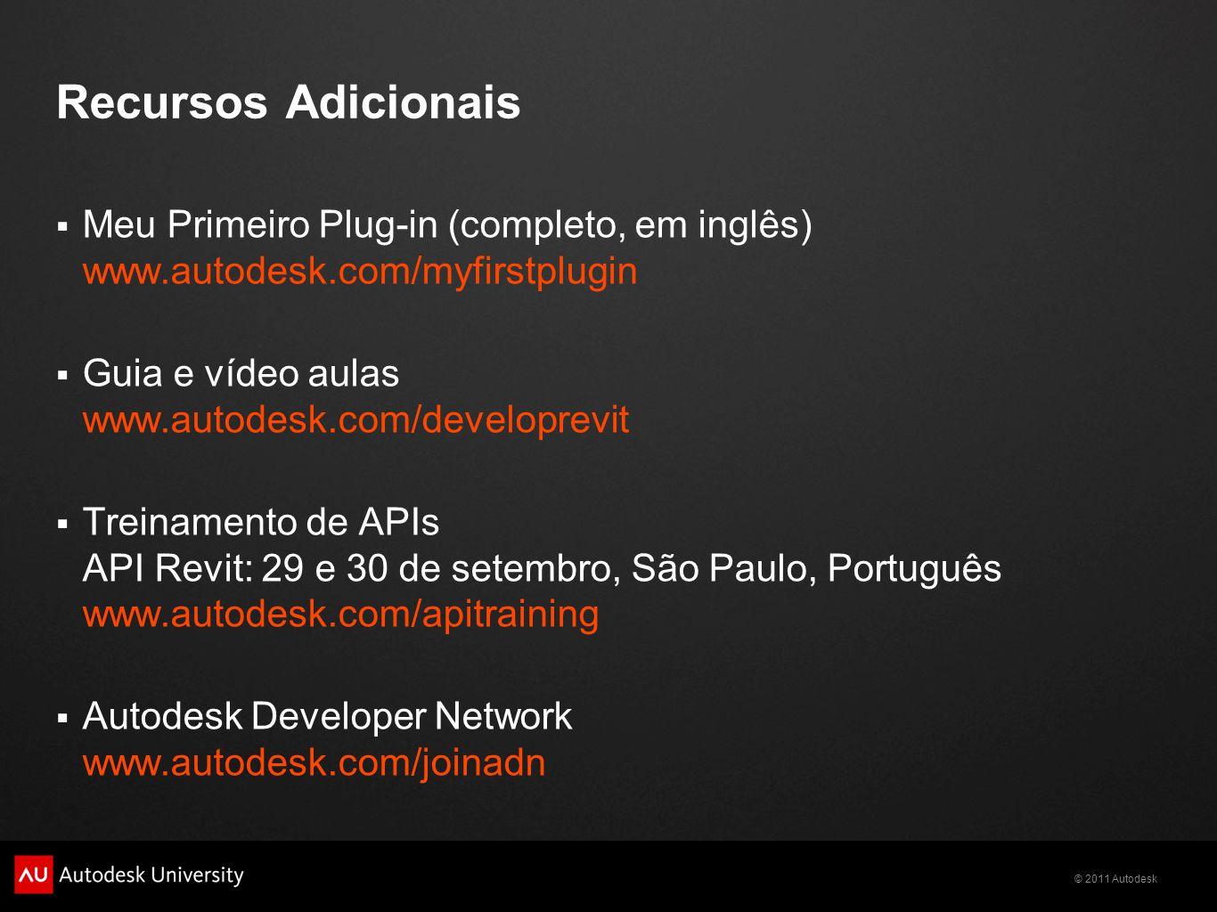 © 2011 Autodesk Recursos Adicionais Meu Primeiro Plug-in (completo, em inglês) www.autodesk.com/myfirstplugin Guia e vídeo aulas www.autodesk.com/deve