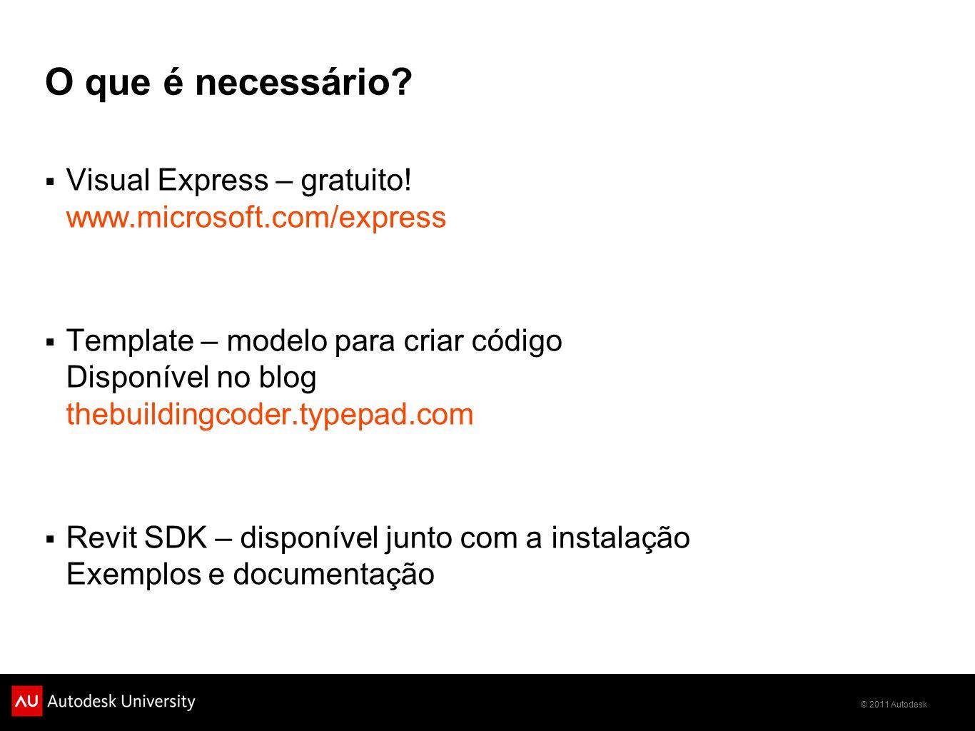 © 2011 Autodesk O que é necessário? Visual Express – gratuito! www.microsoft.com/express Template – modelo para criar código Disponível no blog thebui