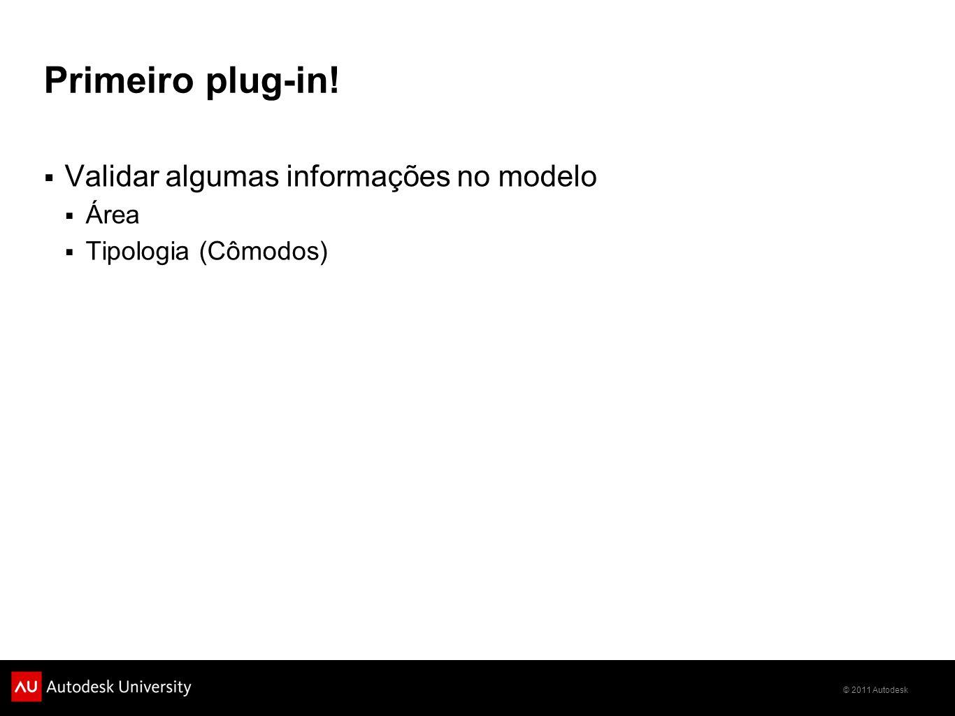 © 2011 Autodesk Primeiro plug-in! Validar algumas informações no modelo Área Tipologia (Cômodos)