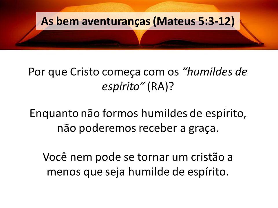 As bem aventuranças (Mateus 5:3-12) Por que Cristo começa com os humildes de espírito (RA).