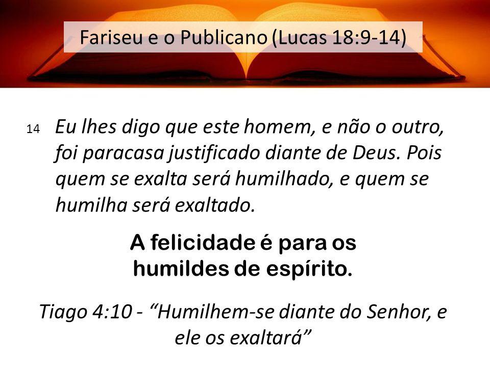 Fariseu e o Publicano (Lucas 18:9-14) 14 Eu lhes digo que este homem, e não o outro, foi paracasa justificado diante de Deus.