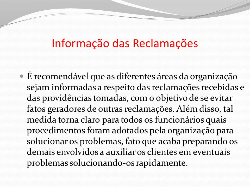 Informação das Reclamações É recomendável que as diferentes áreas da organização sejam informadas a respeito das reclamações recebidas e das providênc