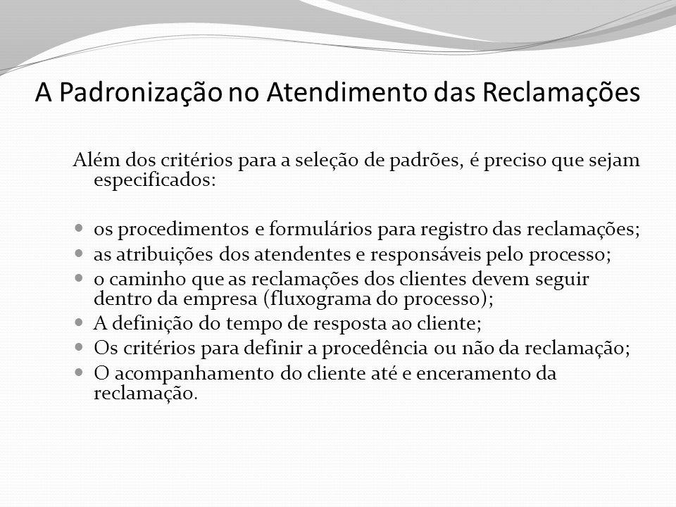 A Padronização no Atendimento das Reclamações Além dos critérios para a seleção de padrões, é preciso que sejam especificados: os procedimentos e form
