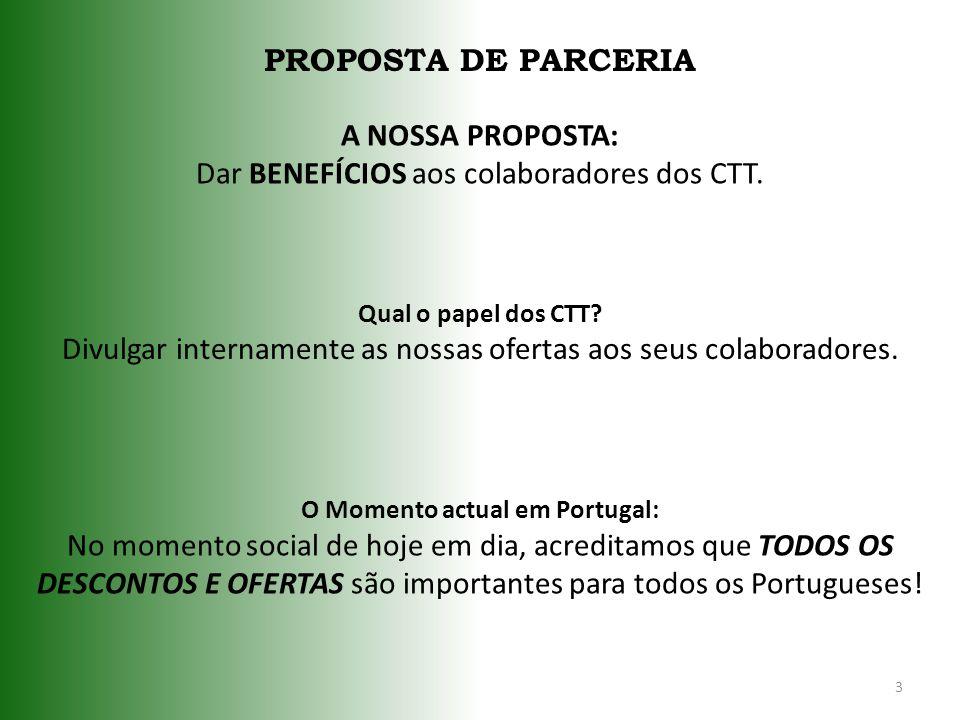 3 PROPOSTA DE PARCERIA A NOSSA PROPOSTA: Dar BENEFÍCIOS aos colaboradores dos CTT. Qual o papel dos CTT? Divulgar internamente as nossas ofertas aos s