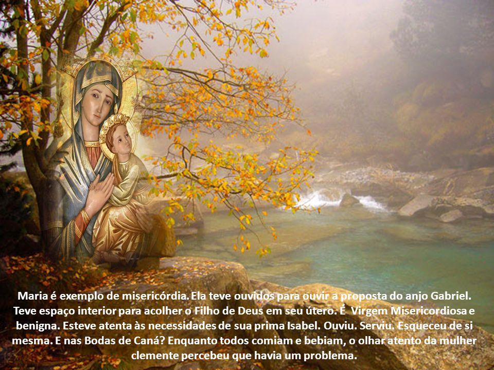 Maria é exemplo de misericórdia.Ela teve ouvidos para ouvir a proposta do anjo Gabriel.