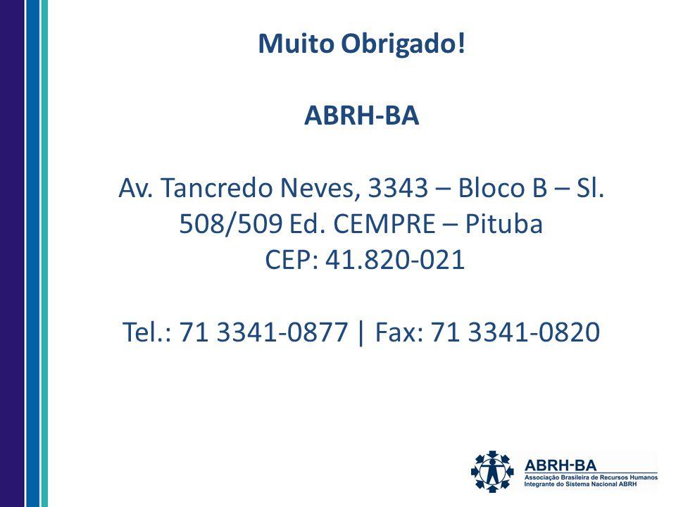 Muito Obrigado. ABRH-BA Av. Tancredo Neves, 3343 – Bloco B – Sl.
