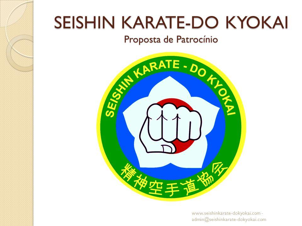 SEISHIN KARATE-DO KYOKAI Proposta de Patrocínio www.seishinkarate-dokyokai.com - admin@seishinkarate-dokyokai.com